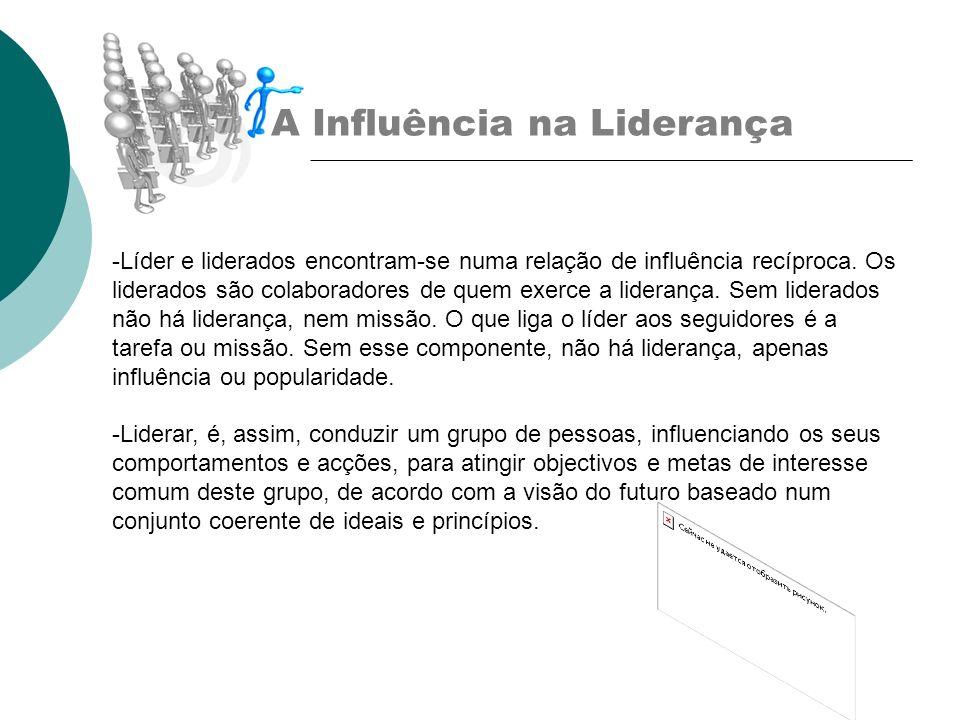 A Influência na Liderança -Líder e liderados encontram-se numa relação de influência recíproca. Os liderados são colaboradores de quem exerce a lidera