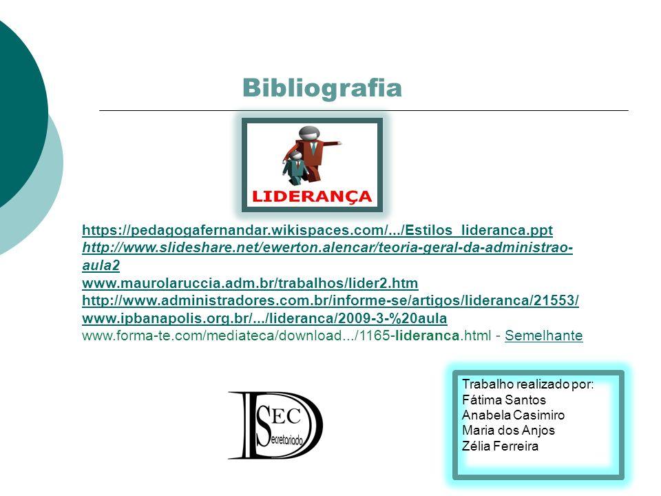 Bibliografia https://pedagogafernandar.wikispaces.com/.../Estilos_lideranca.ppt http://www.slideshare.net/ewerton.alencar/teoria-geral-da-administrao-