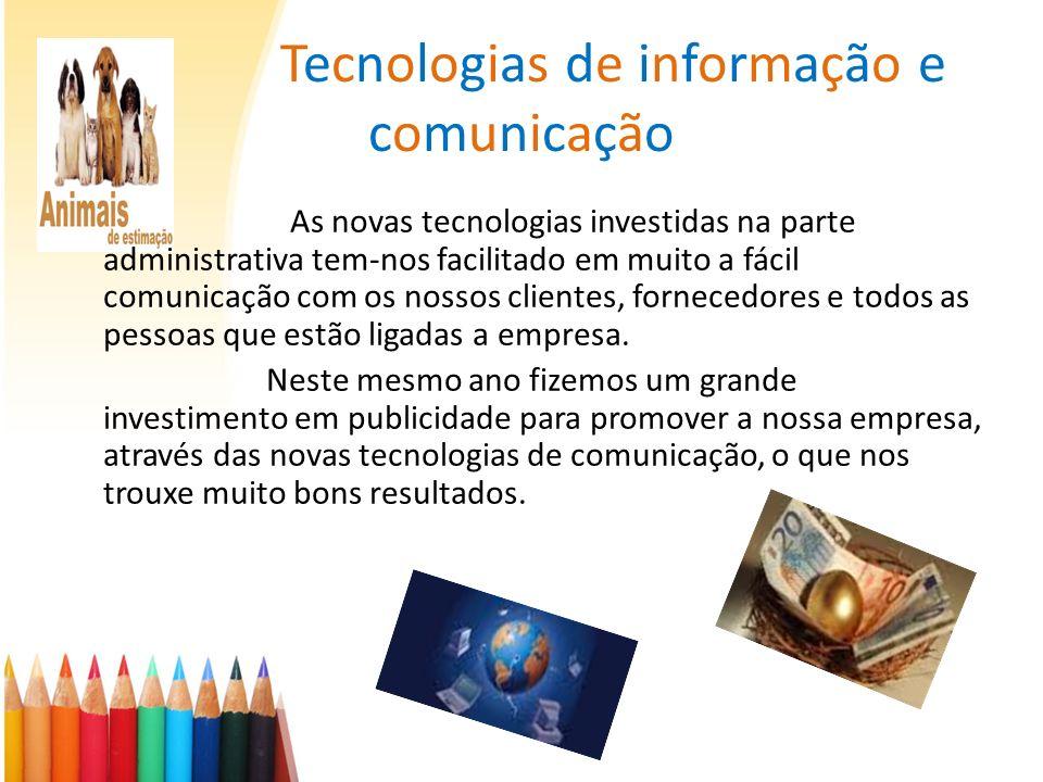 As novas tecnologias investidas na parte administrativa tem-nos facilitado em muito a fácil comunicação com os nossos clientes, fornecedores e todos a