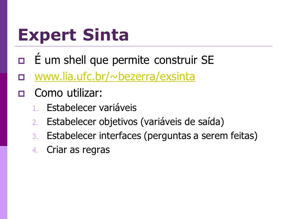 É um shell que permite construir SE www.lia.ufc.br/~bezerra/exsinta Como utilizar: 1. Estabelecer variáveis 2. Estabelecer objetivos (variáveis de saí