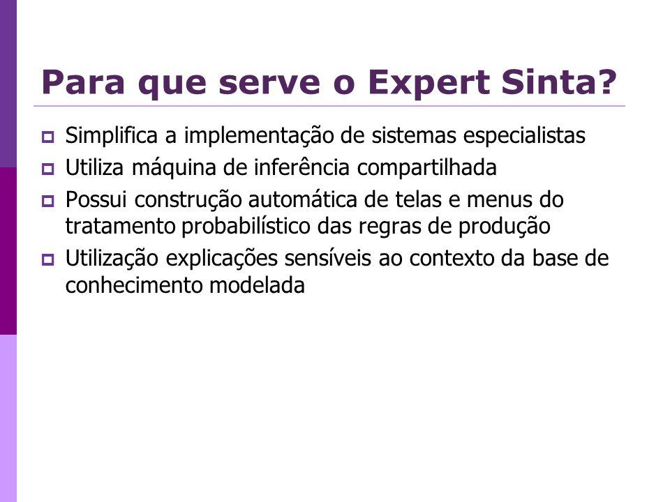 Para que serve o Expert Sinta? Simplifica a implementação de sistemas especialistas Utiliza máquina de inferência compartilhada Possui construção auto