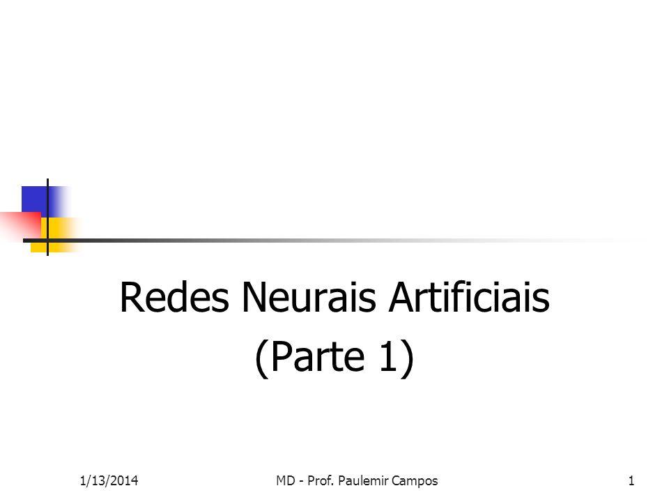 1/13/2014MD - Prof. Paulemir Campos1 Redes Neurais Artificiais (Parte 1)