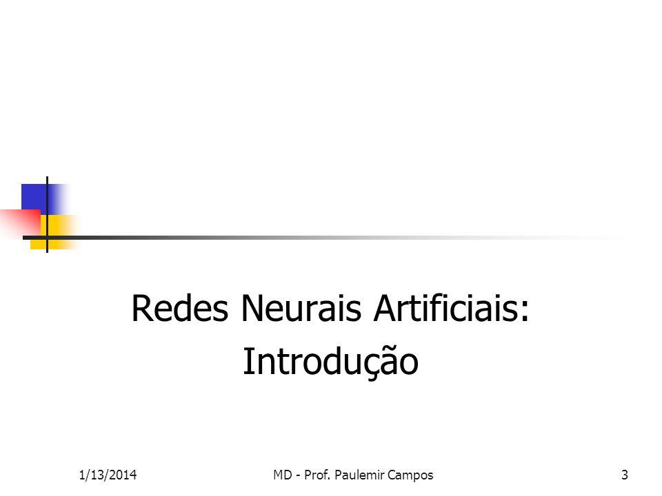 1/13/2014MD - Prof. Paulemir Campos3 Redes Neurais Artificiais: Introdução