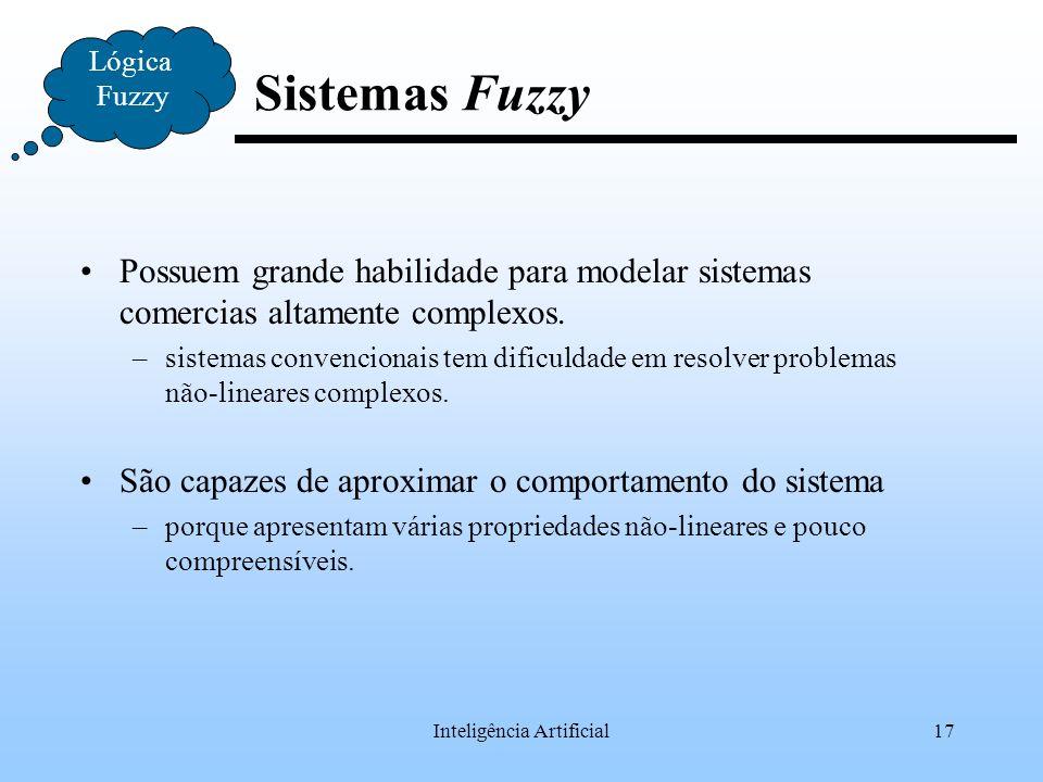 Inteligência Artificial17 Lógica Fuzzy Sistemas Fuzzy Possuem grande habilidade para modelar sistemas comercias altamente complexos. –sistemas convenc