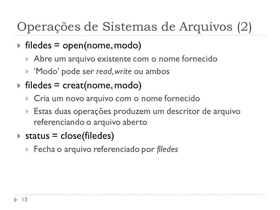 Operações de Sistemas de Arquivos (2) 13 filedes = open(nome, modo) Abre um arquivo existente com o nome fornecido Modo pode ser read, write ou ambos