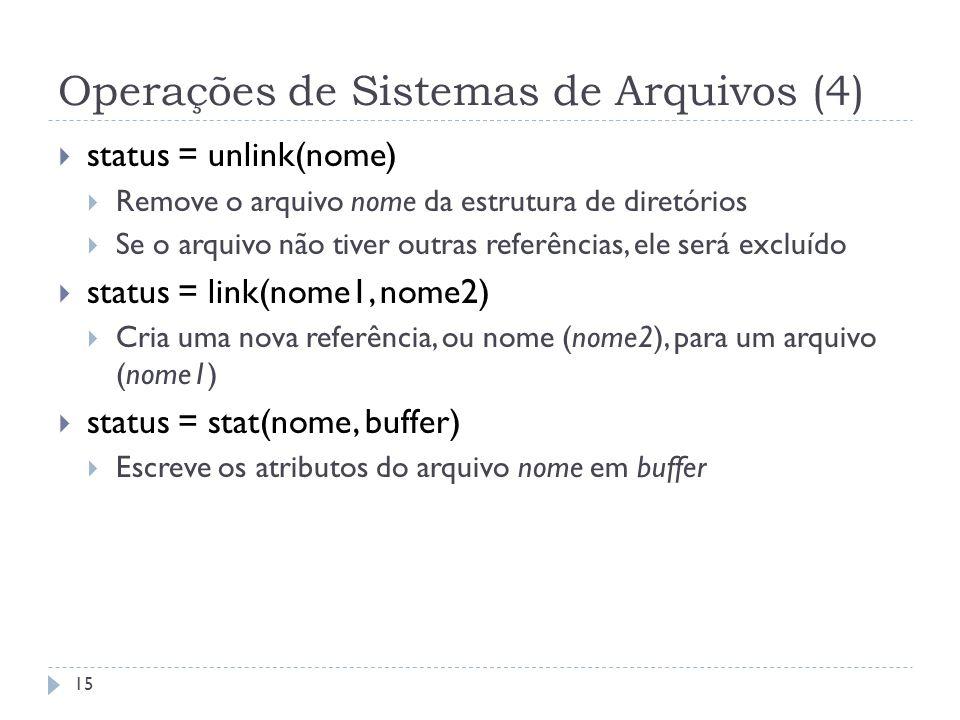 Operações de Sistemas de Arquivos (4) 15 status = unlink(nome) Remove o arquivo nome da estrutura de diretórios Se o arquivo não tiver outras referênc