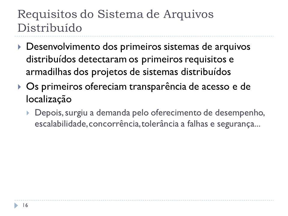 Requisitos do Sistema de Arquivos Distribuído 16 Desenvolvimento dos primeiros sistemas de arquivos distribuídos detectaram os primeiros requisitos e
