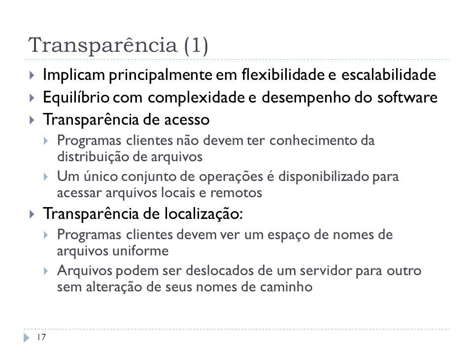 Transparência (1) 17 Implicam principalmente em flexibilidade e escalabilidade Equilíbrio com complexidade e desempenho do software Transparência de a