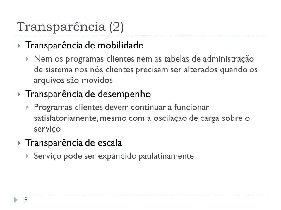 Transparência (2) 18 Transparência de mobilidade Nem os programas clientes nem as tabelas de administração de sistema nos nós clientes precisam ser al