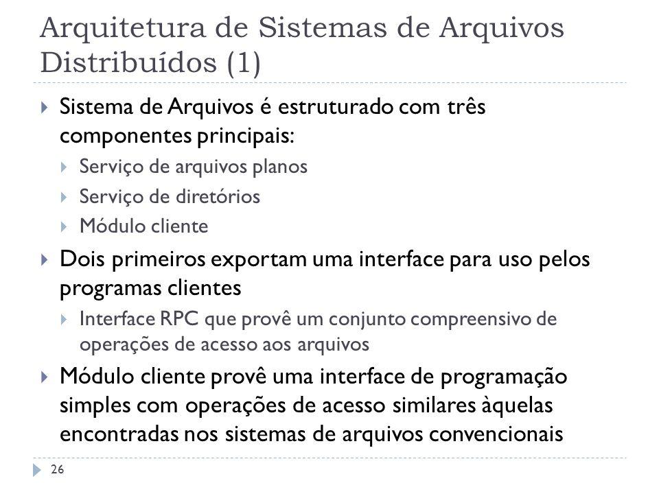 Arquitetura de Sistemas de Arquivos Distribuídos (1) Sistema de Arquivos é estruturado com três componentes principais: Serviço de arquivos planos Ser