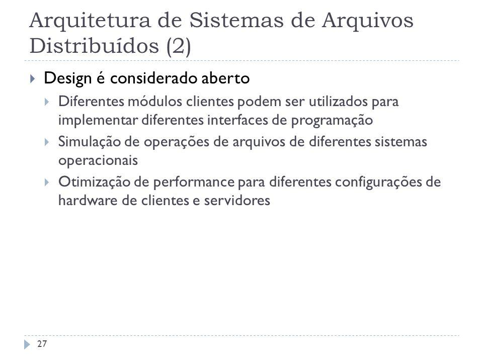 Arquitetura de Sistemas de Arquivos Distribuídos (2) Design é considerado aberto Diferentes módulos clientes podem ser utilizados para implementar dif