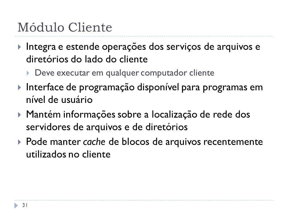 Módulo Cliente Integra e estende operações dos serviços de arquivos e diretórios do lado do cliente Deve executar em qualquer computador cliente Inter
