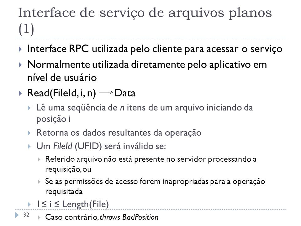 Interface de serviço de arquivos planos (1) Interface RPC utilizada pelo cliente para acessar o serviço Normalmente utilizada diretamente pelo aplicat