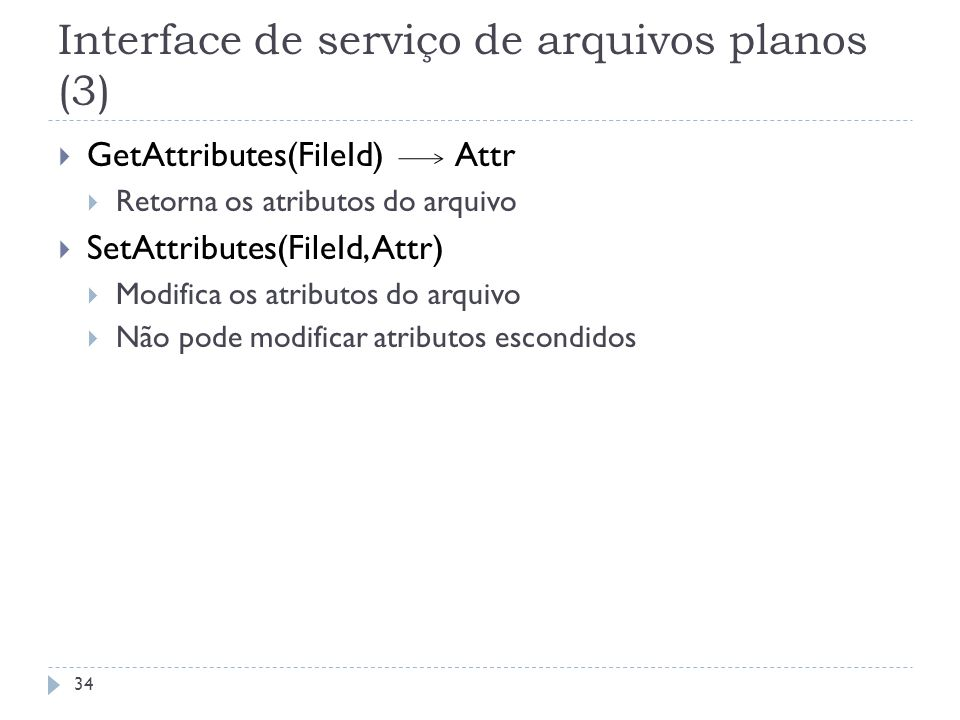 Interface de serviço de arquivos planos (3) GetAttributes(FileId) Attr Retorna os atributos do arquivo SetAttributes(FileId, Attr) Modifica os atribut