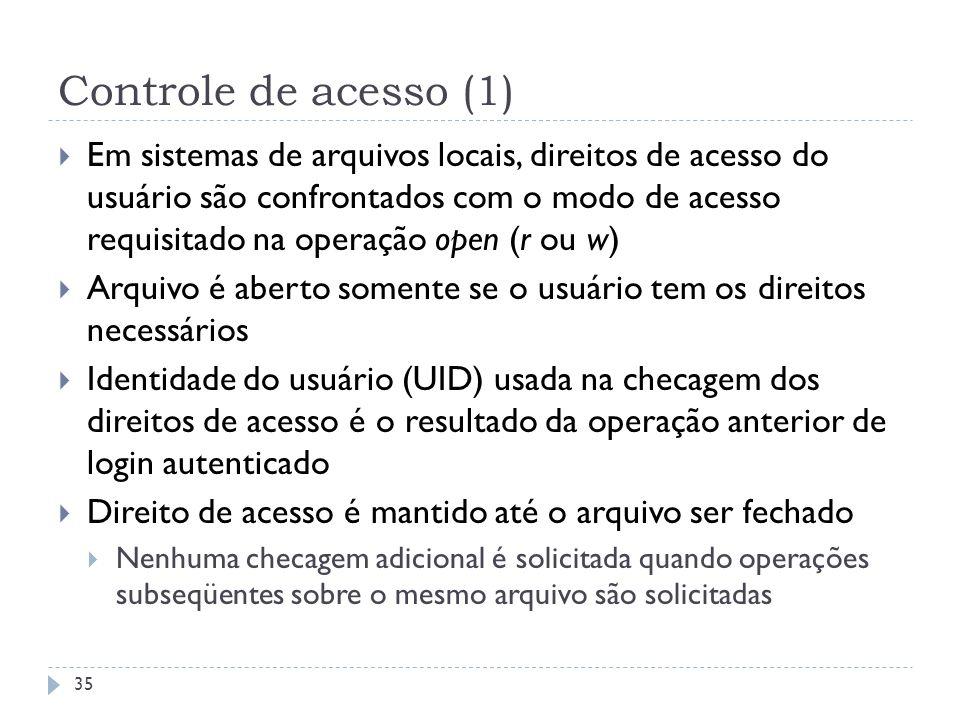 Controle de acesso (1) Em sistemas de arquivos locais, direitos de acesso do usuário são confrontados com o modo de acesso requisitado na operação ope