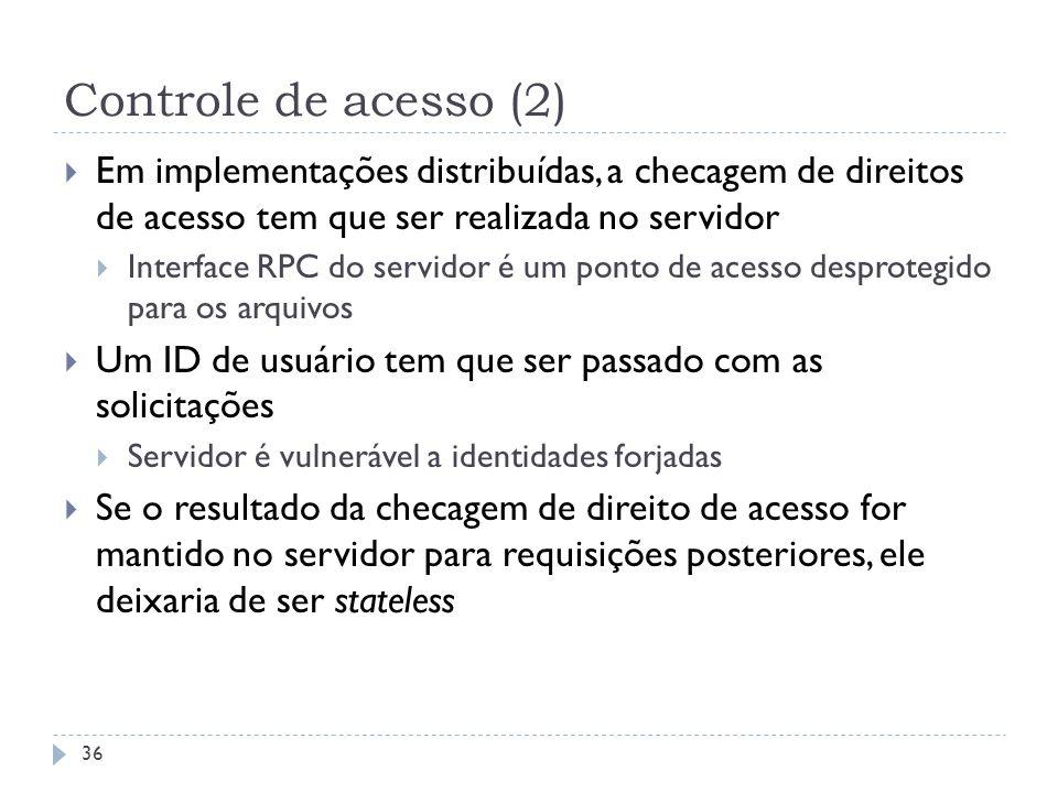 Controle de acesso (2) Em implementações distribuídas, a checagem de direitos de acesso tem que ser realizada no servidor Interface RPC do servidor é