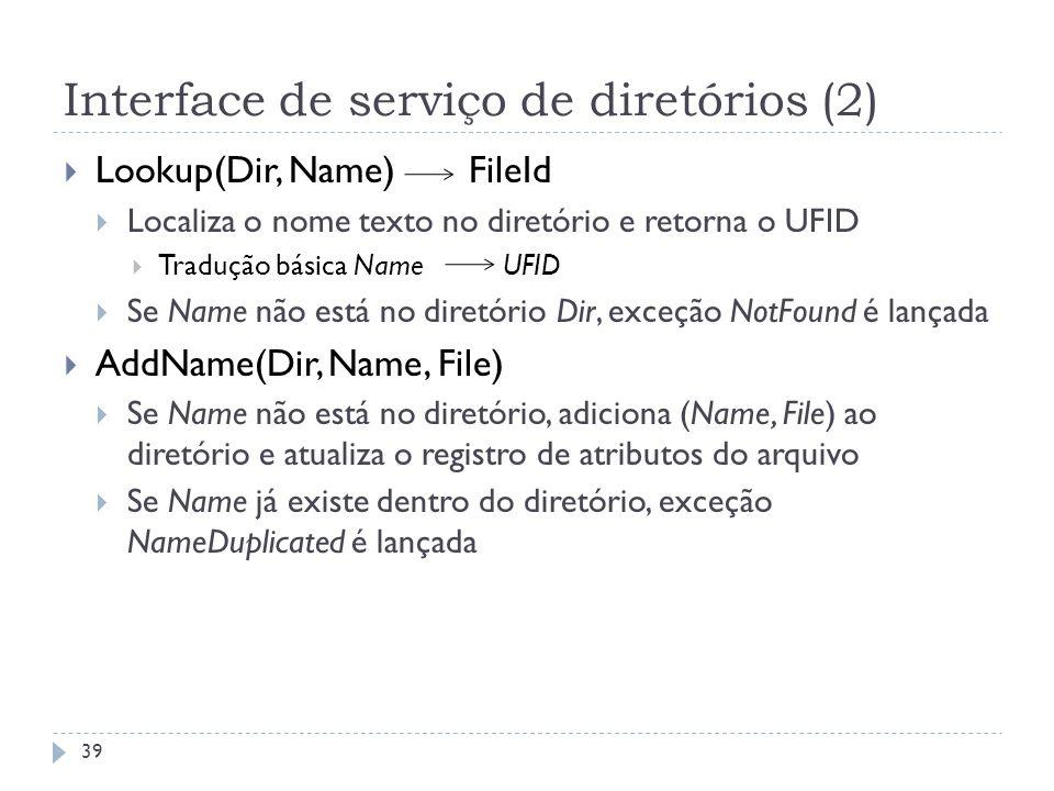 Interface de serviço de diretórios (2) Lookup(Dir, Name) FileId Localiza o nome texto no diretório e retorna o UFID Tradução básica Name UFID Se Name