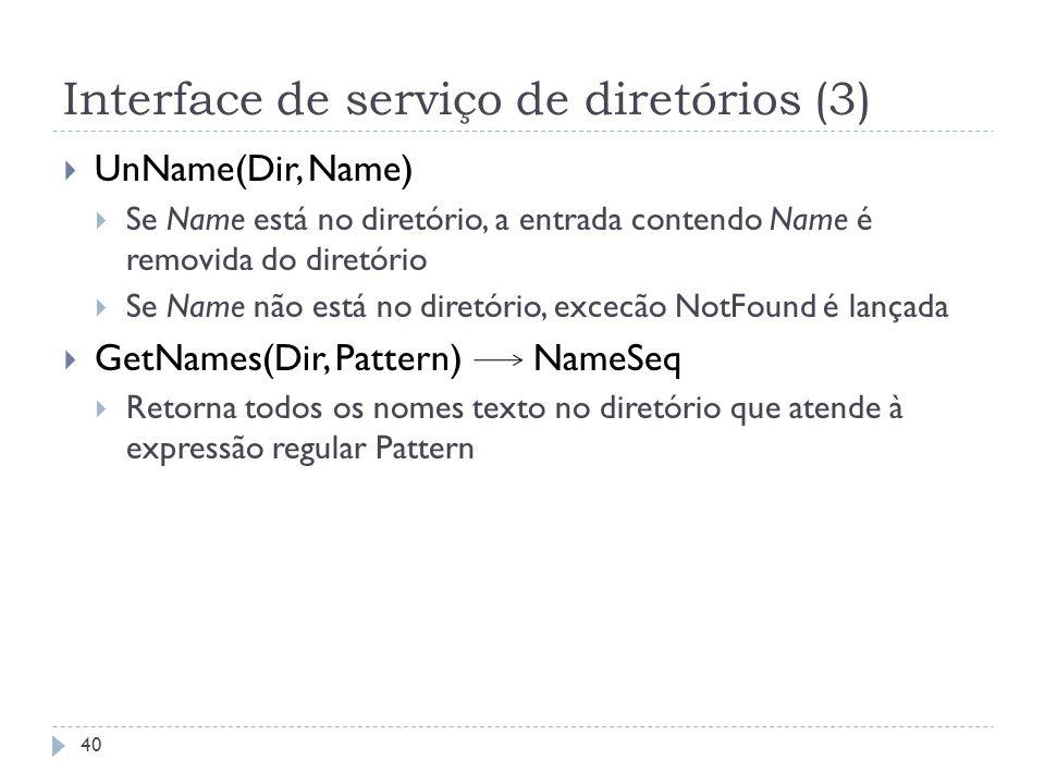 Interface de serviço de diretórios (3) UnName(Dir, Name) Se Name está no diretório, a entrada contendo Name é removida do diretório Se Name não está n
