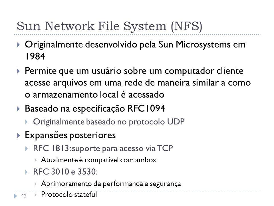 Sun Network File System (NFS) Originalmente desenvolvido pela Sun Microsystems em 1984 Permite que um usuário sobre um computador cliente acesse arqui