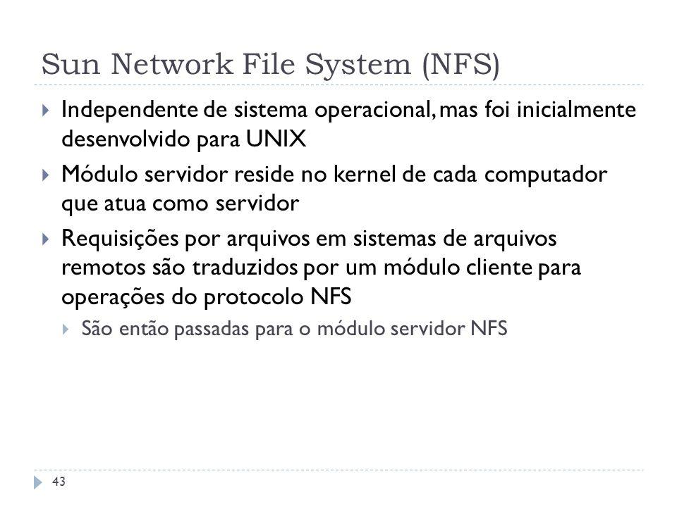 Sun Network File System (NFS) Independente de sistema operacional, mas foi inicialmente desenvolvido para UNIX Módulo servidor reside no kernel de cad