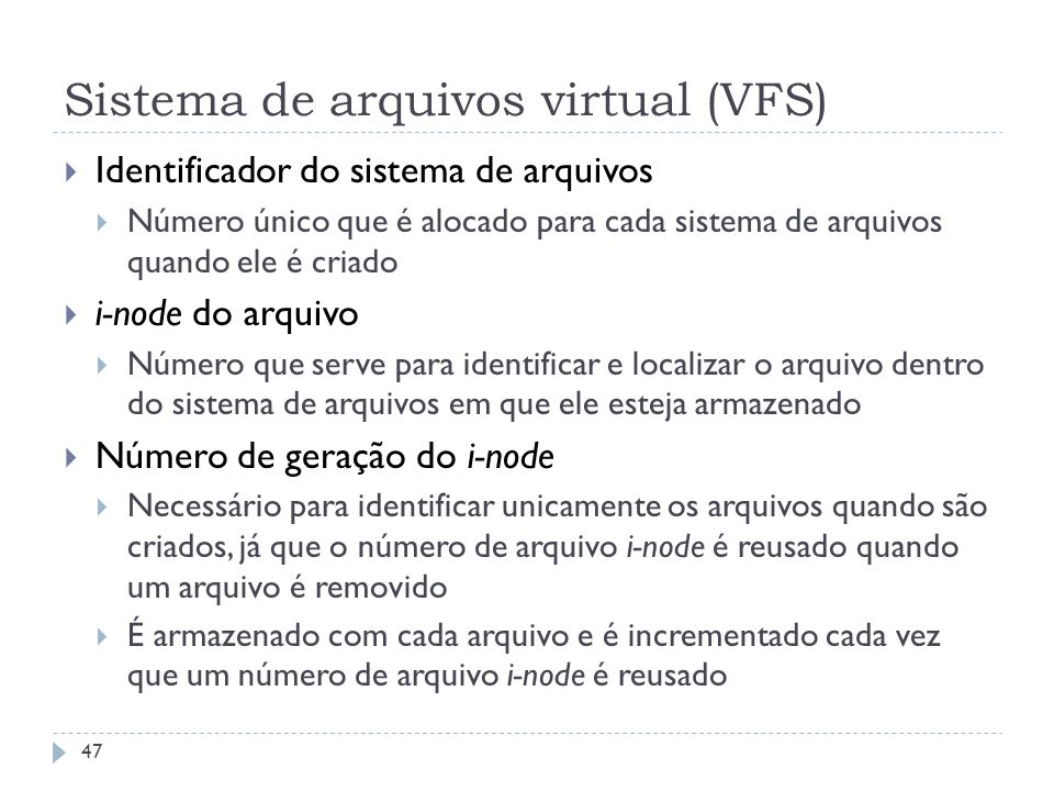 Sistema de arquivos virtual (VFS) Identificador do sistema de arquivos Número único que é alocado para cada sistema de arquivos quando ele é criado i-