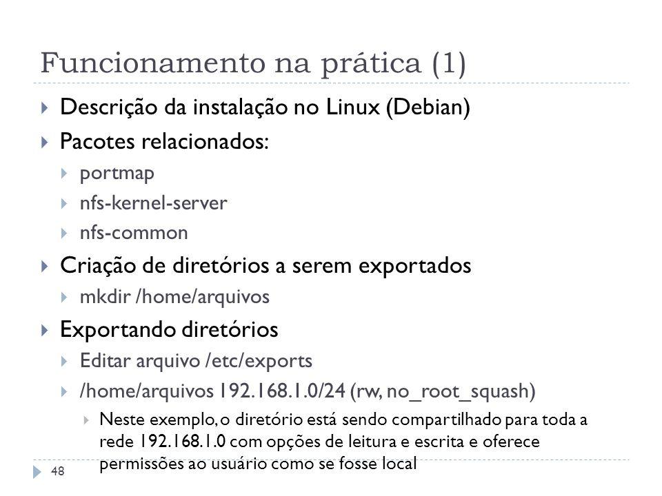 Funcionamento na prática (1) Descrição da instalação no Linux (Debian) Pacotes relacionados: portmap nfs-kernel-server nfs-common Criação de diretório