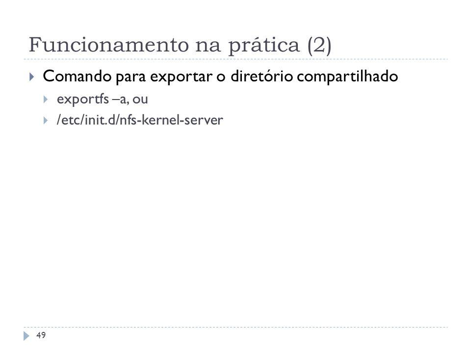 Funcionamento na prática (2) Comando para exportar o diretório compartilhado exportfs –a, ou /etc/init.d/nfs-kernel-server 49