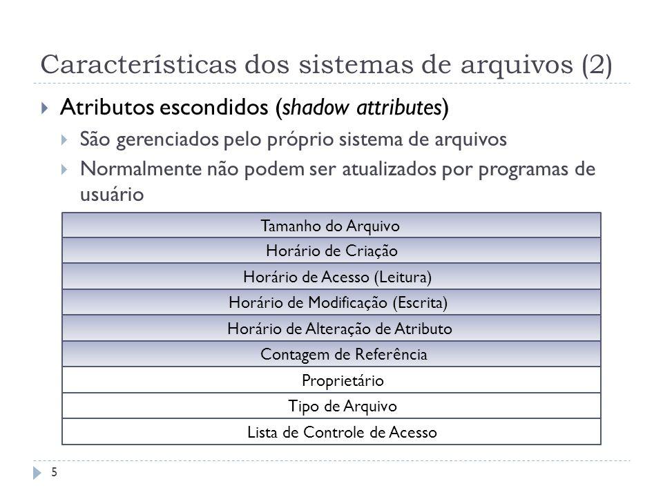Características dos sistemas de arquivos (2) Atributos escondidos (shadow attributes) São gerenciados pelo próprio sistema de arquivos Normalmente não