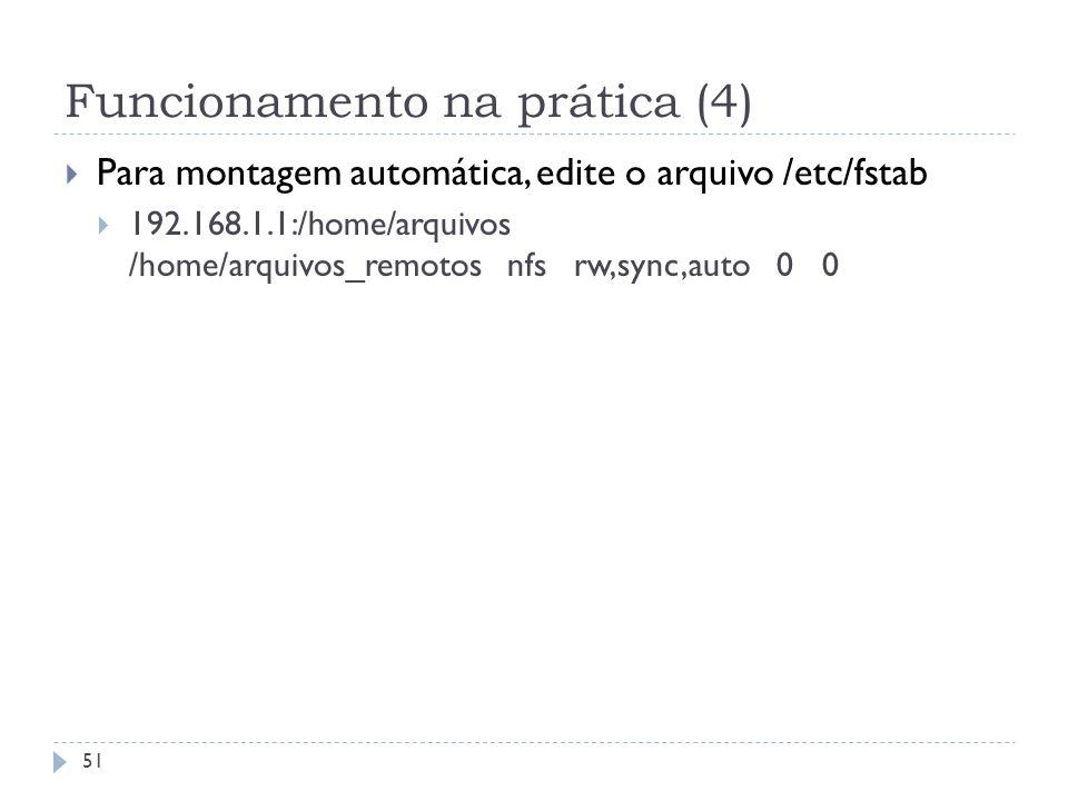 Funcionamento na prática (4) Para montagem automática, edite o arquivo /etc/fstab 192.168.1.1:/home/arquivos /home/arquivos_remotos nfs rw,sync,auto 0