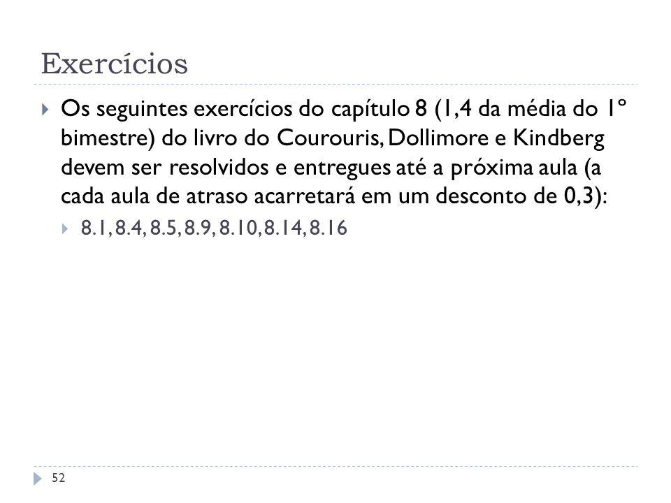 Exercícios Os seguintes exercícios do capítulo 8 (1,4 da média do 1º bimestre) do livro do Courouris, Dollimore e Kindberg devem ser resolvidos e entr