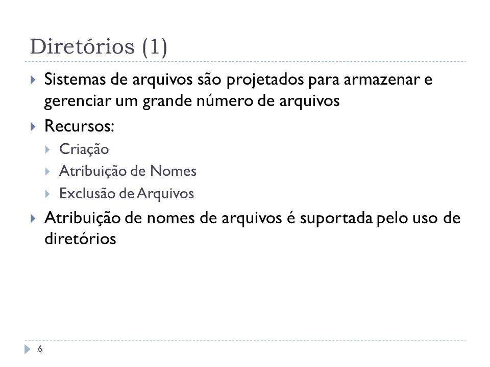 Diretórios (1) Sistemas de arquivos são projetados para armazenar e gerenciar um grande número de arquivos Recursos: Criação Atribuição de Nomes Exclu
