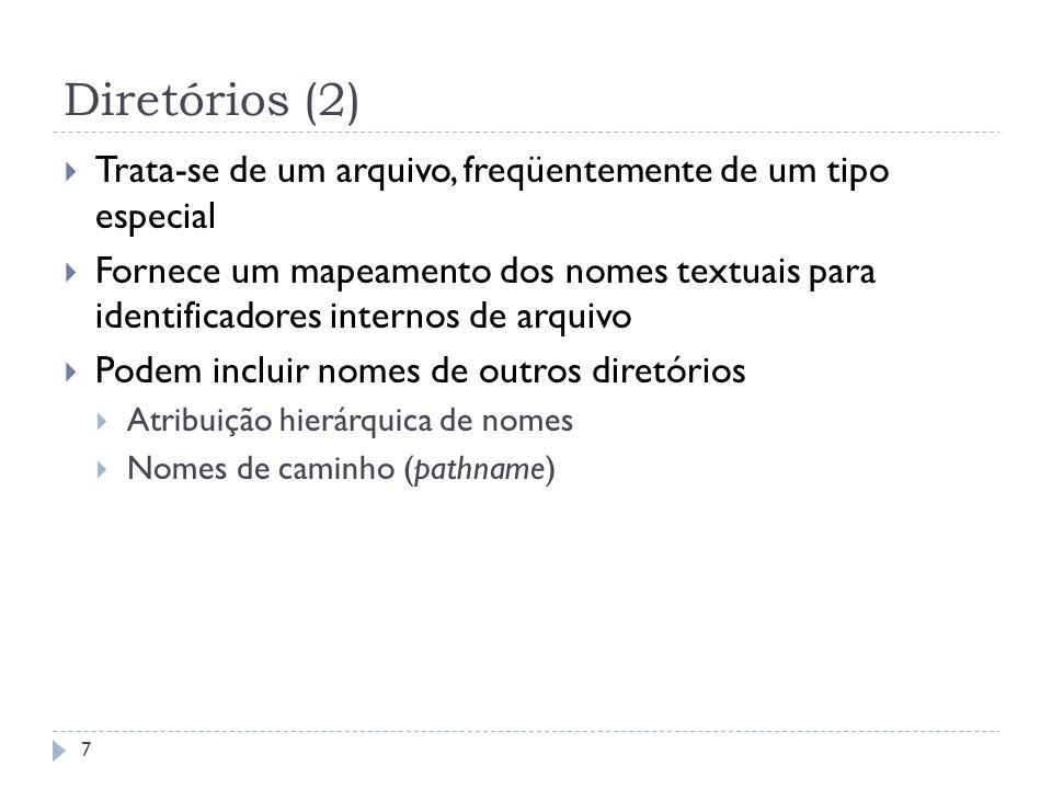 Diretórios (2) Trata-se de um arquivo, freqüentemente de um tipo especial Fornece um mapeamento dos nomes textuais para identificadores internos de ar