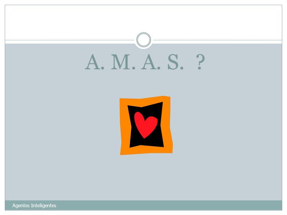 A. M. A. S. ? Agentes Inteligentes 11