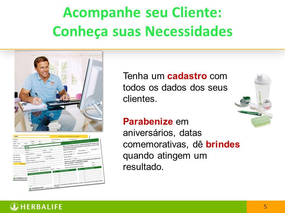 5 Acompanhe seu Cliente: Conheça suas Necessidades Tenha um cadastro com todos os dados dos seus clientes. Parabenize em aniversários, datas comemorat