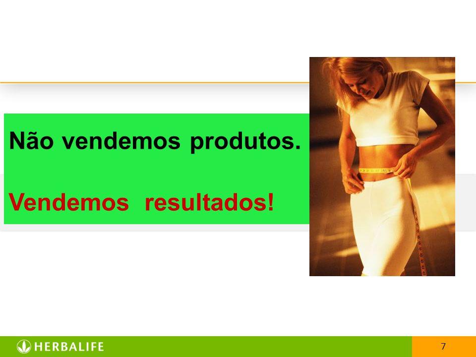 7 Não vendemos produtos. Vendemos resultados!