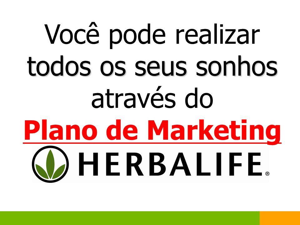 todos os seus sonhos Você pode realizar todos os seus sonhos através do Plano de Marketing