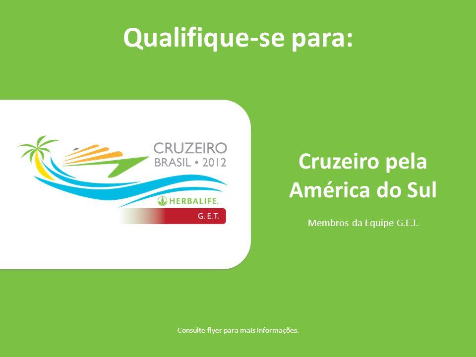 Qualifique-se para: Cruzeiro pela América do Sul Membros da Equipe G.E.T. Consulte flyer para mais informações.