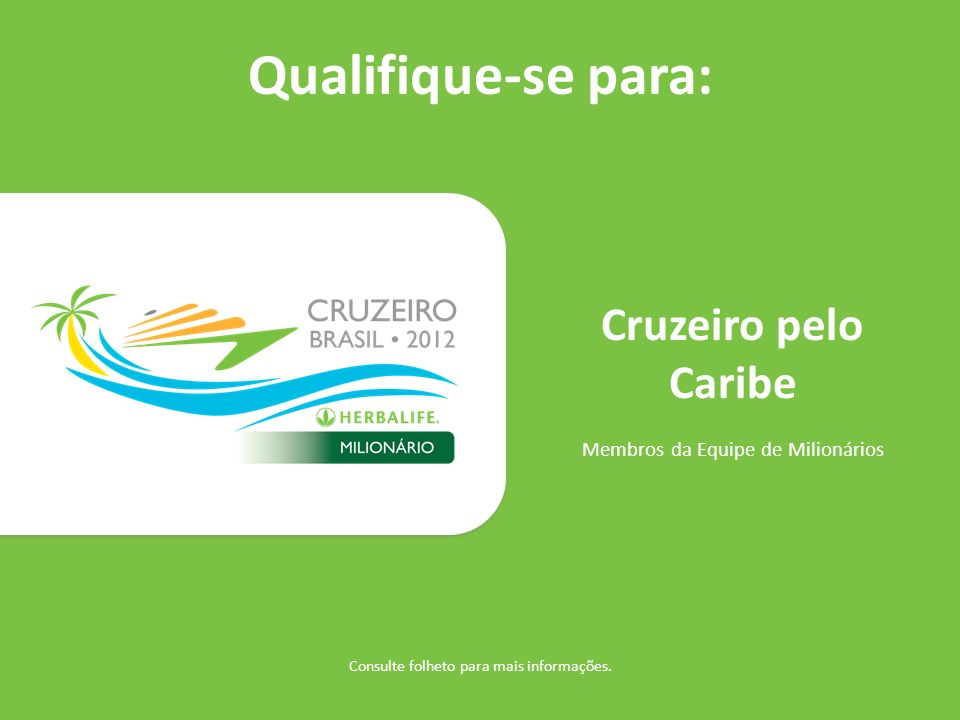 Qualifique-se para: Cruzeiro pelo Caribe Membros da Equipe de Milionários Consulte folheto para mais informações.