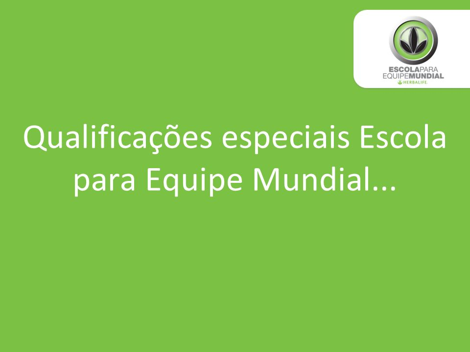 Qualificações especiais Escola para Equipe Mundial...