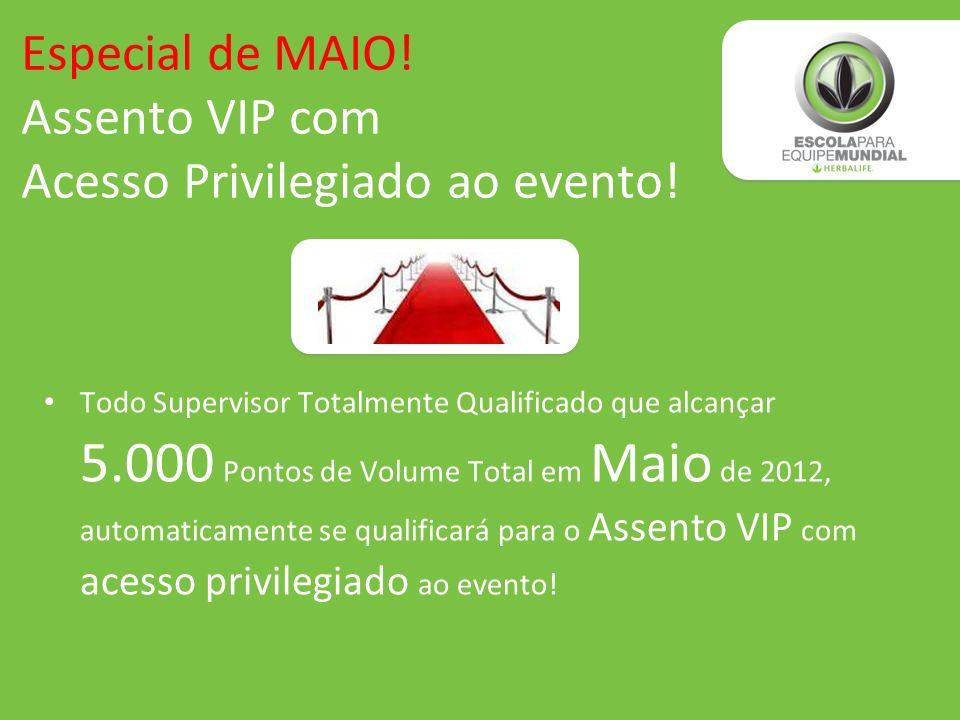 Todo Supervisor Totalmente Qualificado que alcançar 5.000 Pontos de Volume Total em Maio de 2012, automaticamente se qualificará para o Assento VIP co