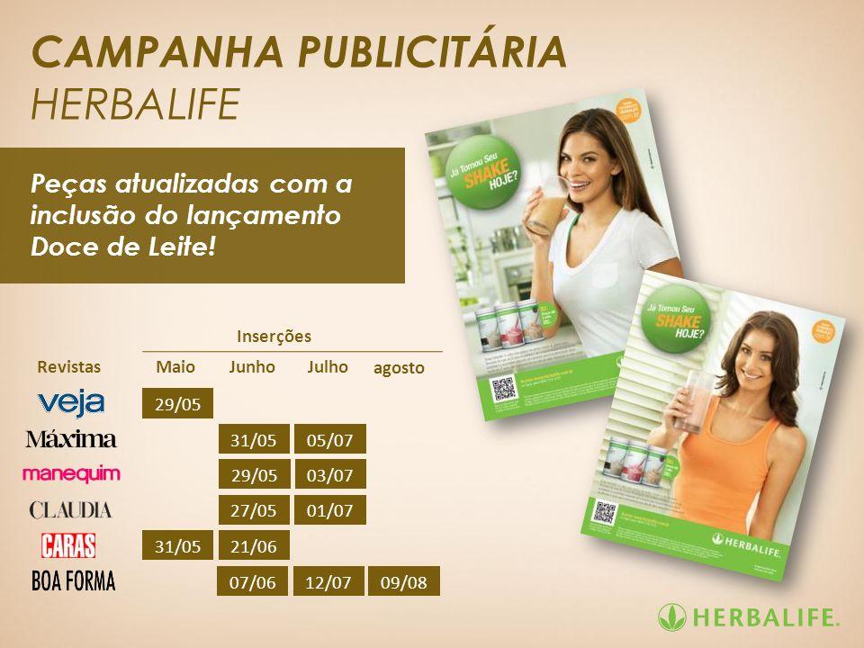 CAMPANHA PUBLICITÁRIA HERBALIFE Peças atualizadas com a inclusão do lançamento Doce de Leite! 29/05 31/0505/07 29/0503/07 27/0501/07 31/0521/06 Revist