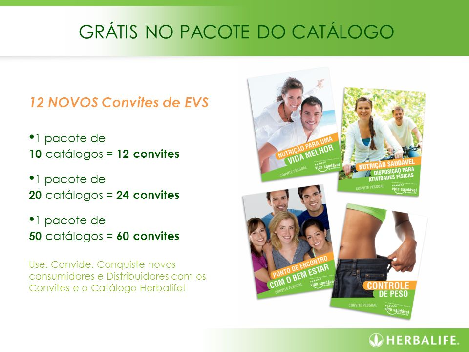 GRÁTIS NO PACOTE DO CATÁLOGO 12 NOVOS Convites de EVS 1 pacote de 10 catálogos = 12 convites 1 pacote de 20 catálogos = 24 convites 1 pacote de 50 cat