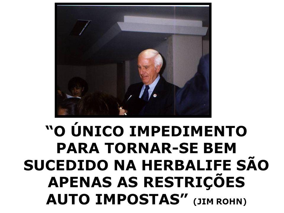 O ÚNICO IMPEDIMENTO PARA TORNAR-SE BEM SUCEDIDO NA HERBALIFE SÃO APENAS AS RESTRIÇÕES AUTO IMPOSTAS (JIM ROHN)
