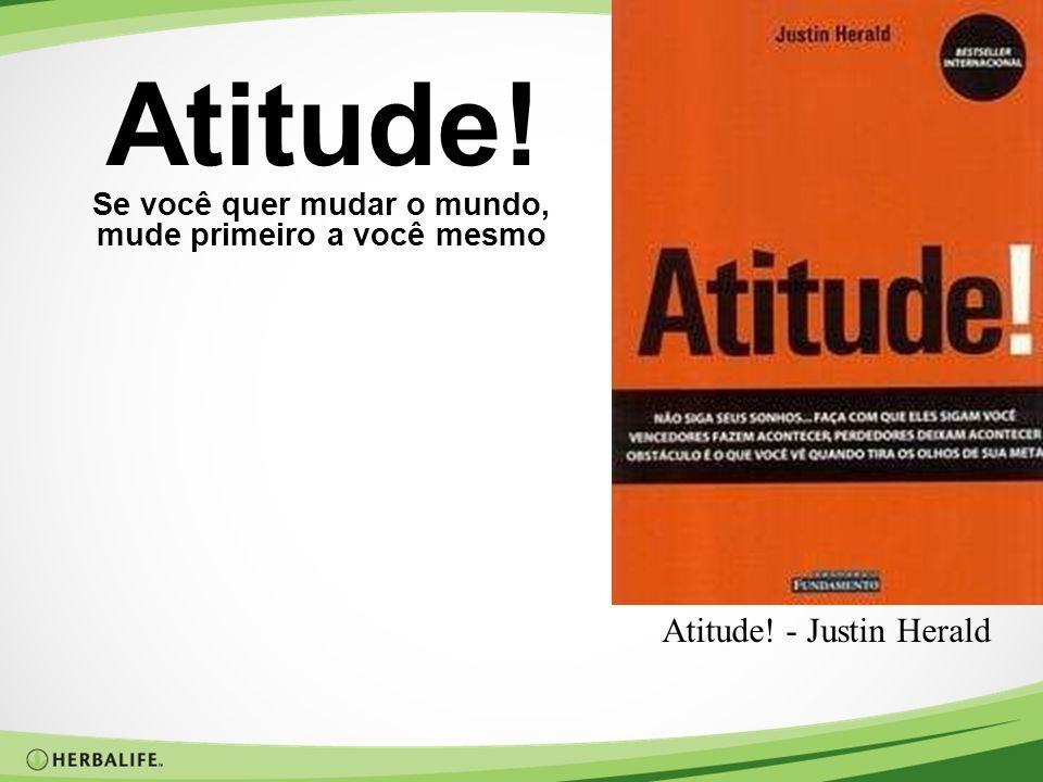 Atitude! Se você quer mudar o mundo, mude primeiro a você mesmo Atitude! - Justin Herald