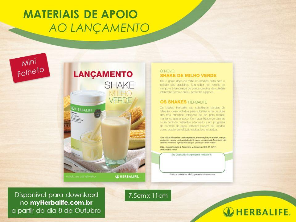 MATERIAIS DE APOIO AO LANÇAMENTO Mini Folheto Disponível para download no myHerbalife.com.br a partir do dia 8 de Outubro 7,5cm x 11cm