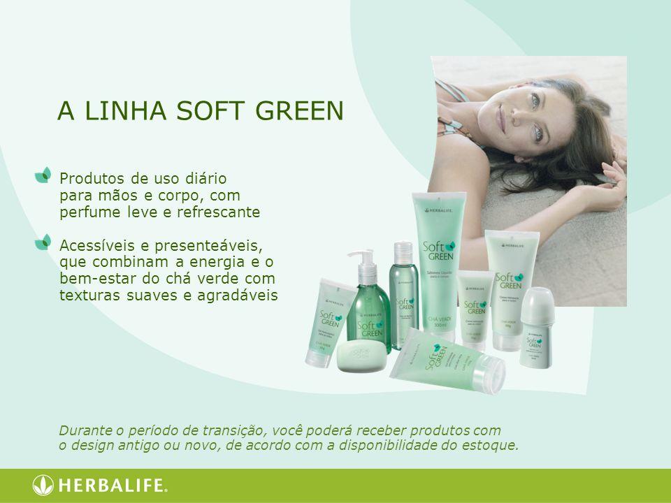 A LINHA SOFT GREEN Durante o período de transição, você poderá receber produtos com o design antigo ou novo, de acordo com a disponibilidade do estoqu