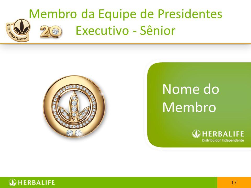 17 Membro da Equipe de Presidentes Executivo - Sênior 17 Nome do Membro