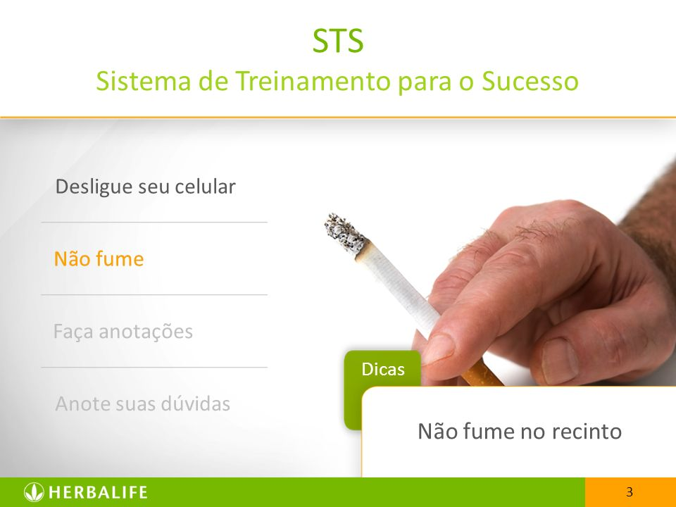 3 STS Sistema de Treinamento para o Sucesso Desligue seu celular Não fume Faça anotações Anote suas dúvidas Dicas 3 Não fume no recinto