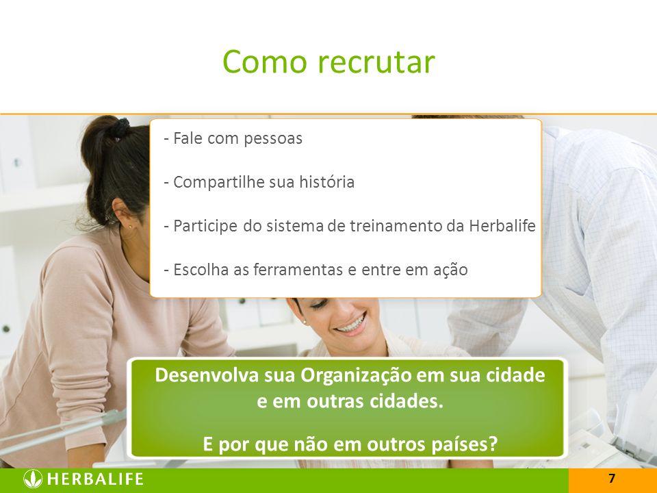 7 Como recrutar - Fale com pessoas - Compartilhe sua história - Participe do sistema de treinamento da Herbalife - Escolha as ferramentas e entre em a