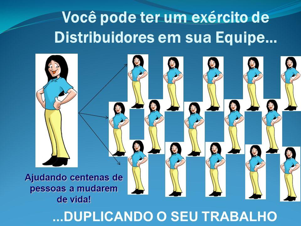 Ajudando centenas de pessoas a mudarem de vida!...DUPLICANDO O SEU TRABALHO Você pode ter um exército de Distribuidores em sua Equipe…